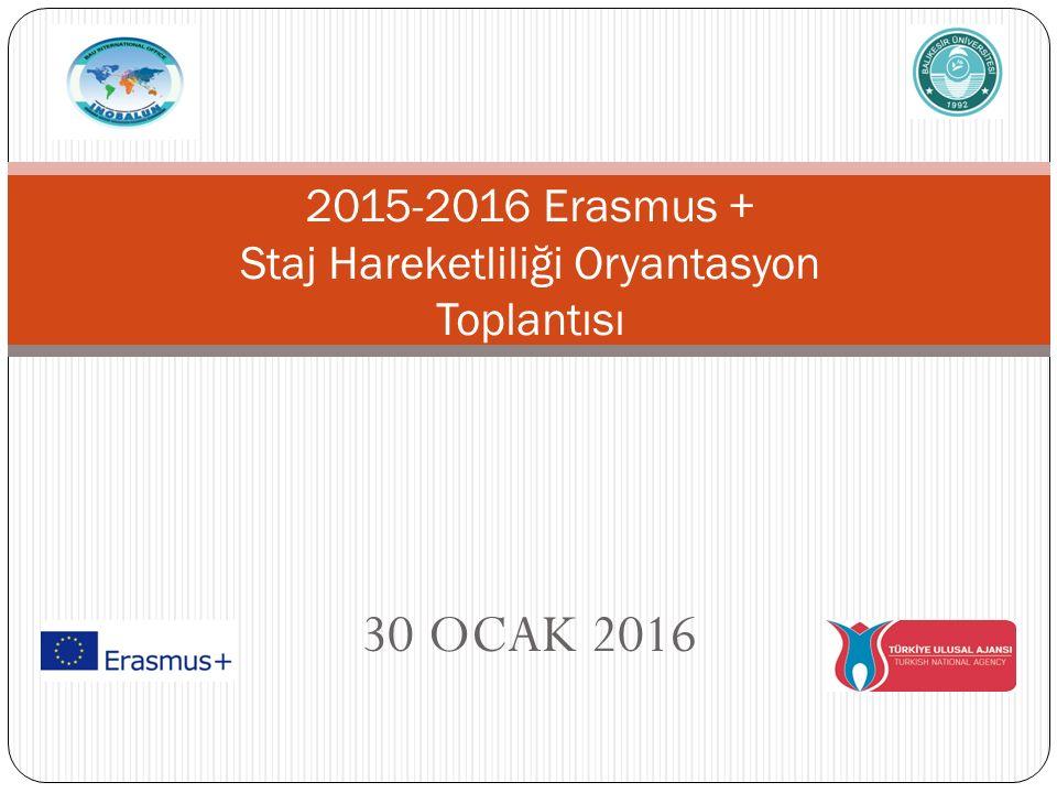 30 OCAK 2016 2015-2016 Erasmus + Staj Hareketliliği Oryantasyon Toplantısı