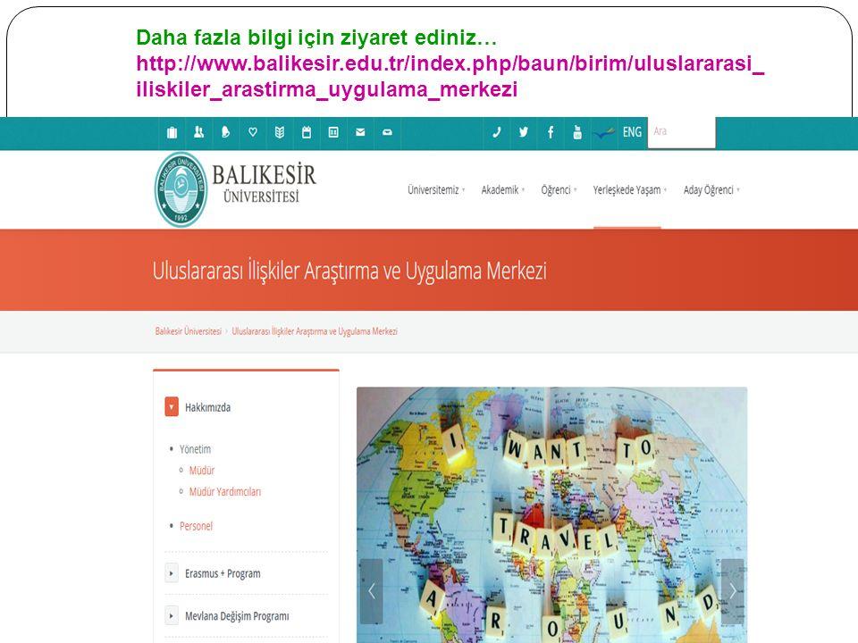 Daha fazla bilgi için ziyaret ediniz… http://www.balikesir.edu.tr/index.php/baun/birim/uluslararasi_ iliskiler_arastirma_uygulama_merkezi