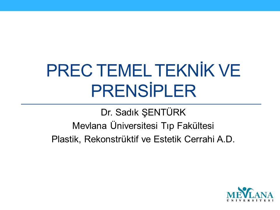 PREC TEMEL TEKNİK VE PRENSİPLER Dr. Sadık ŞENTÜRK Mevlana Üniversitesi Tıp Fakültesi Plastik, Rekonstrüktif ve Estetik Cerrahi A.D.