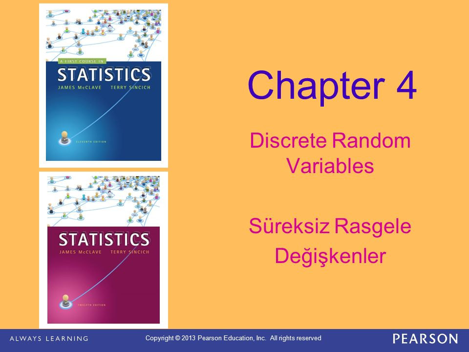 Copyright © 2013 Pearson Education, Inc. All rights reserved Chapter 4 Discrete Random Variables Süreksiz Rasgele Değişkenler