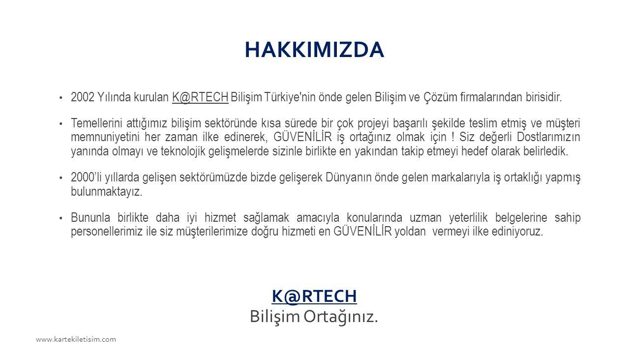 HAKKIMIZDA 2002 Yılında kurulan K@RTECH Bilişim Türkiye nin önde gelen Bilişim ve Çözüm firmalarından birisidir.