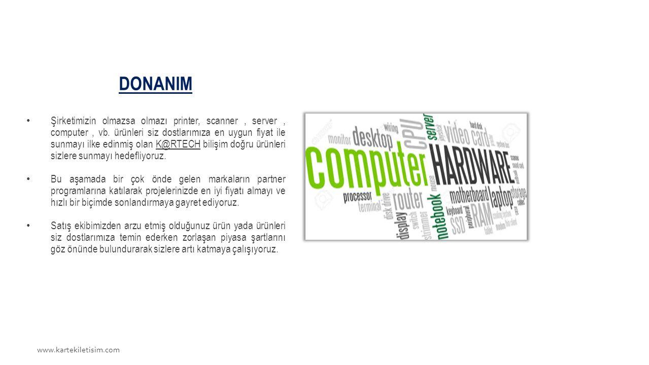 www.kartekiletisim.com DONANIM Şirketimizin olmazsa olmazı printer, scanner, server, computer, vb.