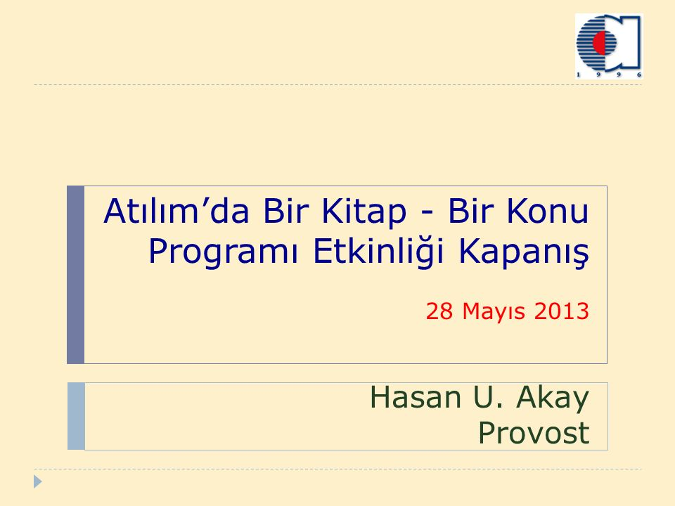 Atılım'da Bir Kitap - Bir Konu Programı Etkinliği Kapanış 28 Mayıs 2013 Hasan U. Akay Provost