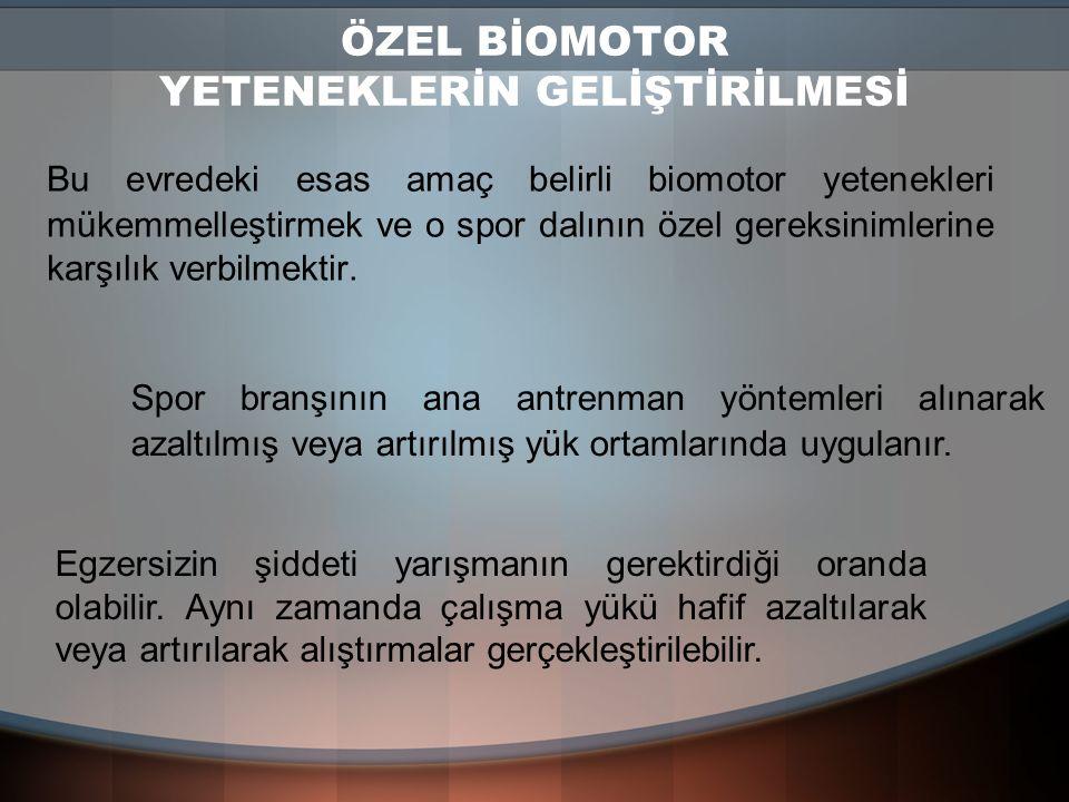 ÖZEL BİOMOTOR YETENEKLERİN GELİŞTİRİLMESİ Bu evredeki esas amaç belirli biomotor yetenekleri mükemmelleştirmek ve o spor dalının özel gereksinimlerine karşılık verbilmektir.