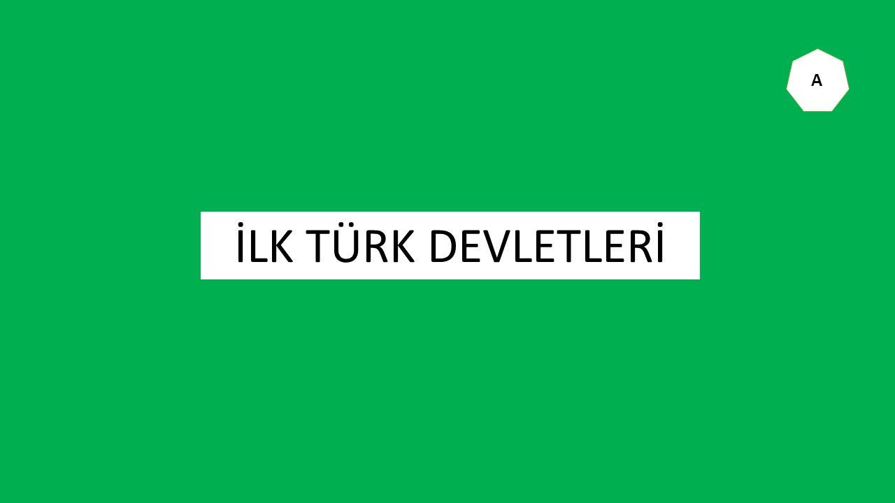 İLK TÜRK DEVLETLERİ A