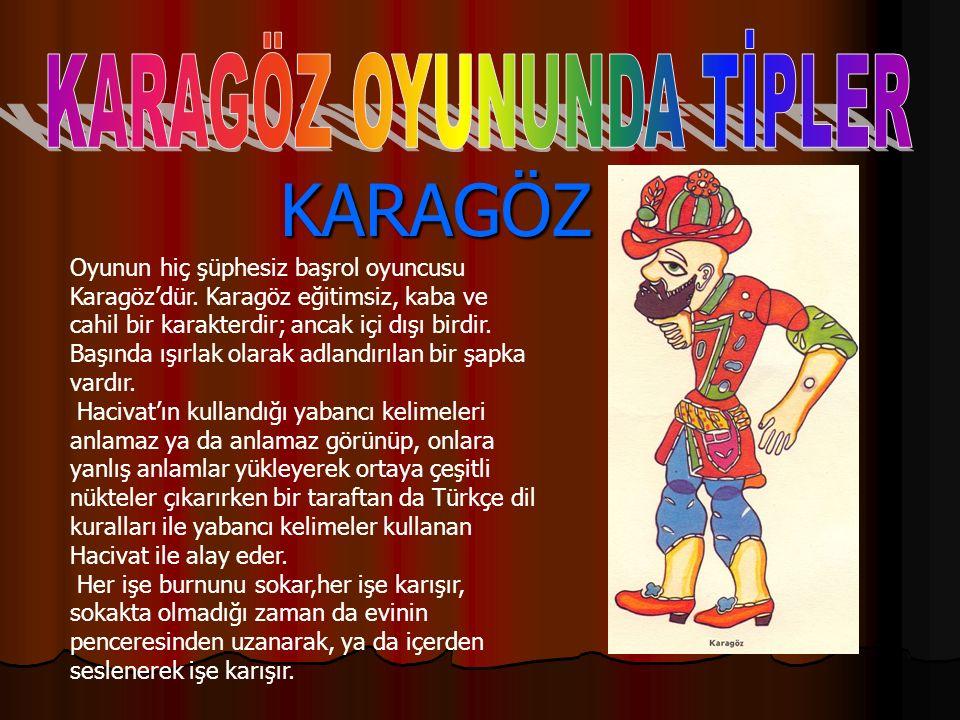 KARAGÖZ KARAGÖZ Oyunun hiç şüphesiz başrol oyuncusu Karagöz'dür.
