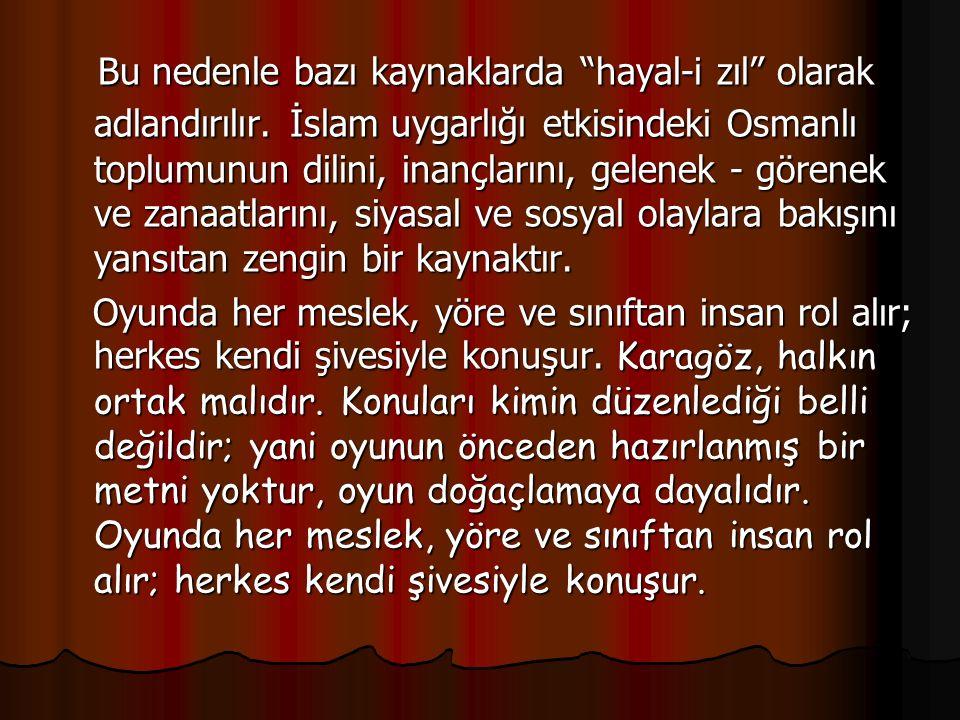 """Bu nedenle bazı kaynaklarda """"hayal-i zıl"""" olarak adlandırılır. İslam uygarlığı etkisindeki Osmanlı toplumunun dilini, inançlarını, gelenek - görenek v"""
