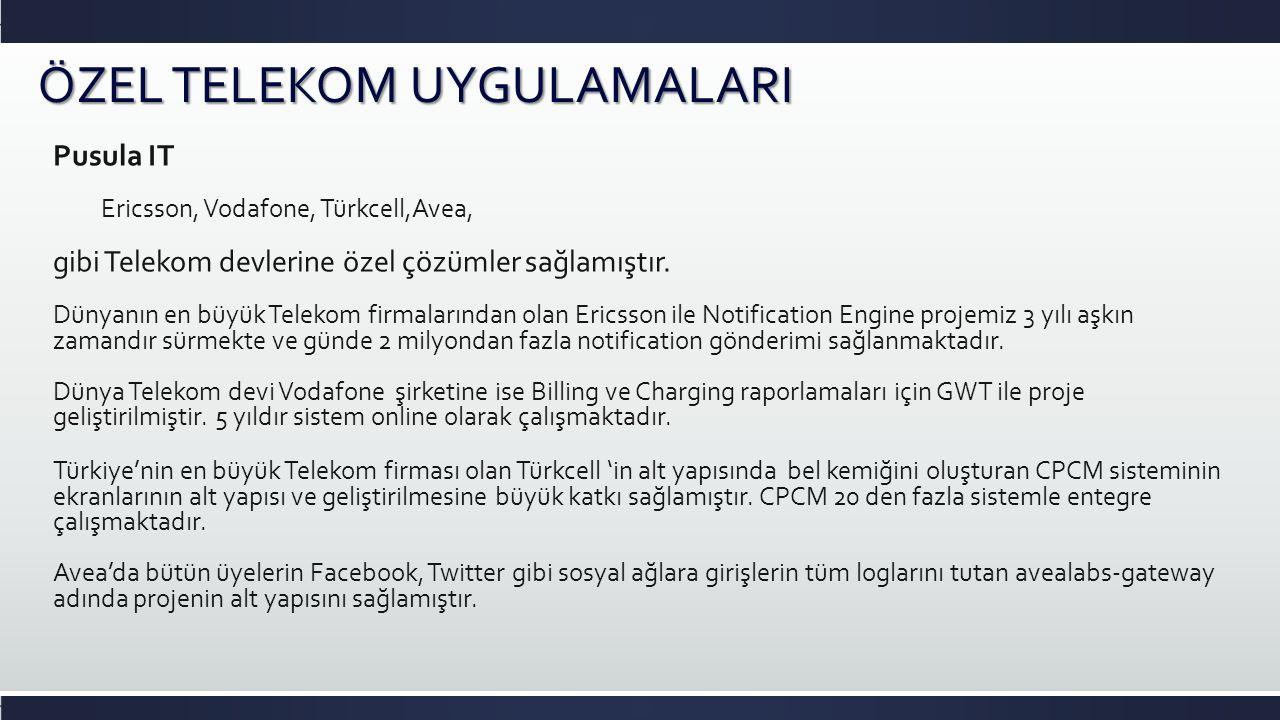 Pusula IT Ericsson, Vodafone, Türkcell,Avea, gibi Telekom devlerine özel çözümler sağlamıştır.