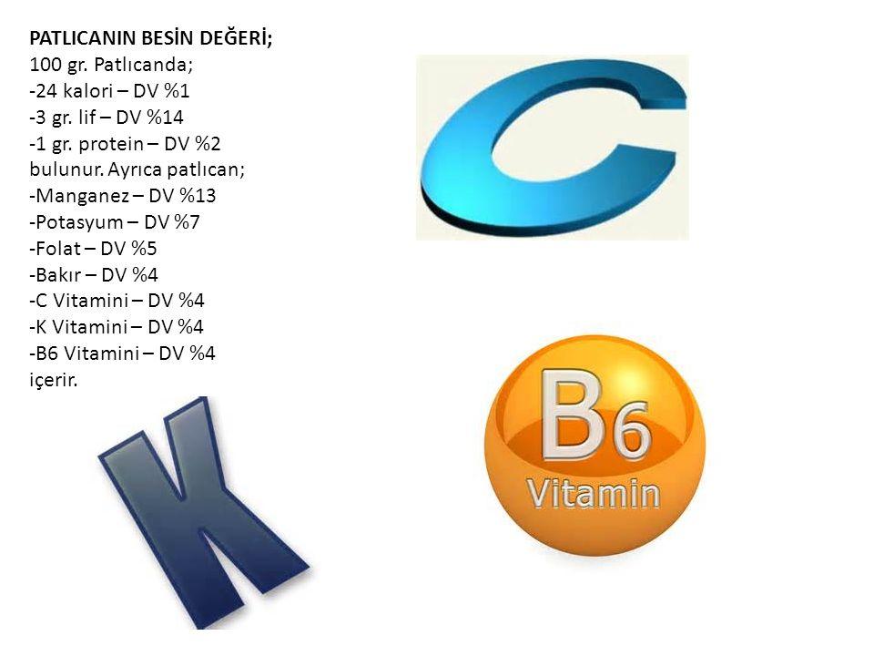 PATLICANIN BESİN DEĞERİ; 100 gr. Patlıcanda; -24 kalori – DV %1 -3 gr. lif – DV %14 -1 gr. protein – DV %2 bulunur. Ayrıca patlıcan; -Manganez – DV %1