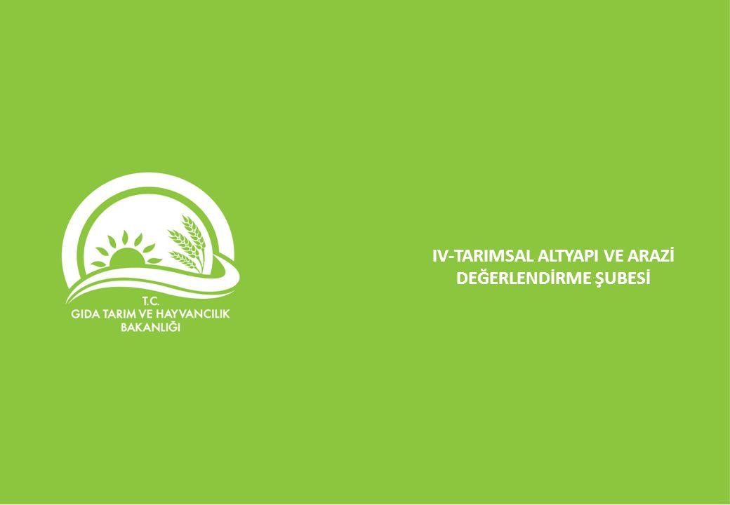 IV-TARIMSAL ALTYAPI VE ARAZİ DEĞERLENDİRME ŞUBESİ