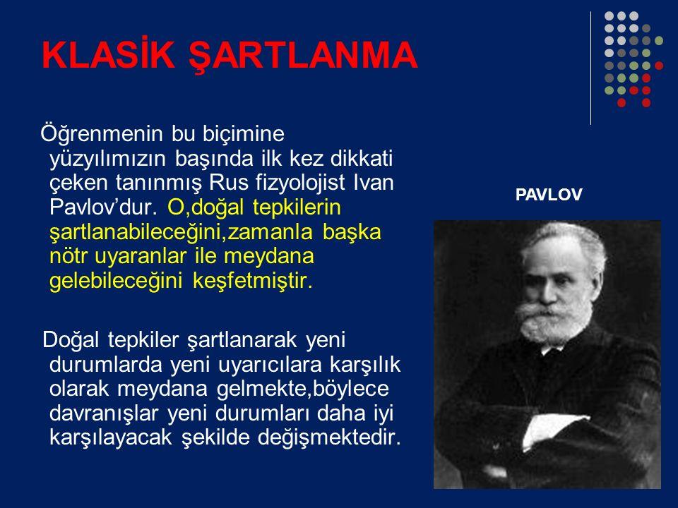 KLASİK ŞARTLANMA Öğrenmenin bu biçimine yüzyılımızın başında ilk kez dikkati çeken tanınmış Rus fizyolojist Ivan Pavlov'dur.