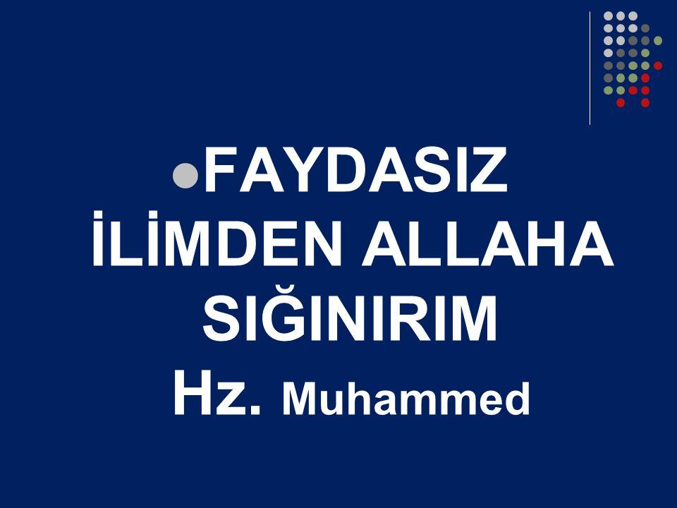 FAYDASIZ İLİMDEN ALLAHA SIĞINIRIM Hz. Muhammed