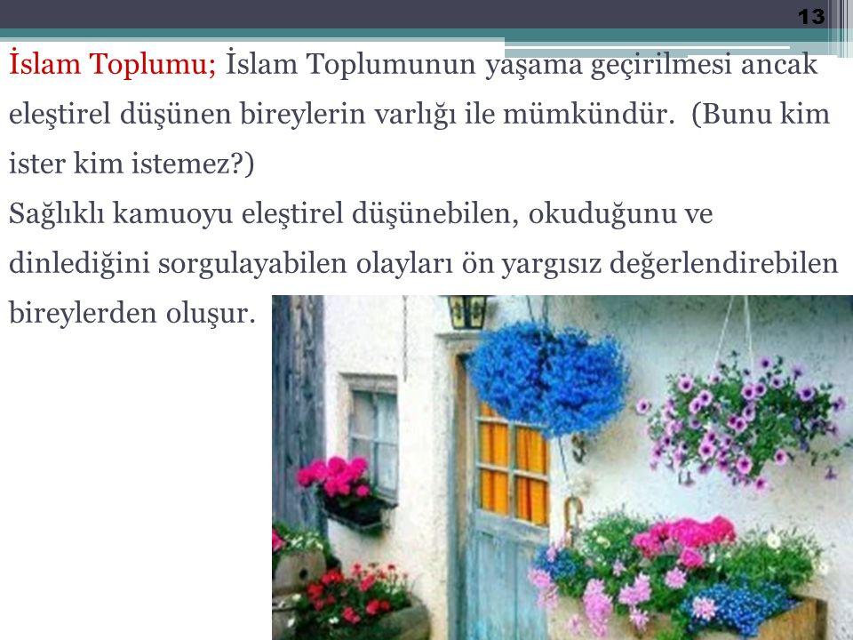 İslam Toplumu; İslam Toplumunun yaşama geçirilmesi ancak eleştirel düşünen bireylerin varlığı ile mümkündür.