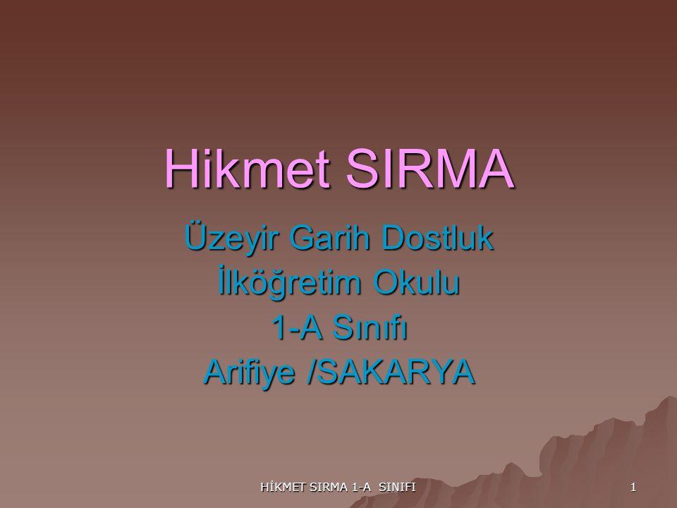HİKMET SIRMA 1-A SINIFI 1 Hikmet SIRMA Üzeyir Garih Dostluk İlköğretim Okulu 1-A Sınıfı Arifiye /SAKARYA