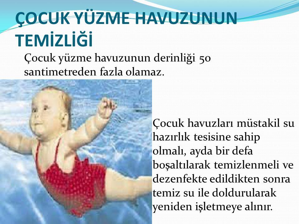 ÇOCUK YÜZME HAVUZUNUN TEMİZLİĞİ Çocuk havuzları müstakil su hazırlık tesisine sahip olmalı, ayda bir defa boşaltılarak temizlenmeli ve dezenfekte edil