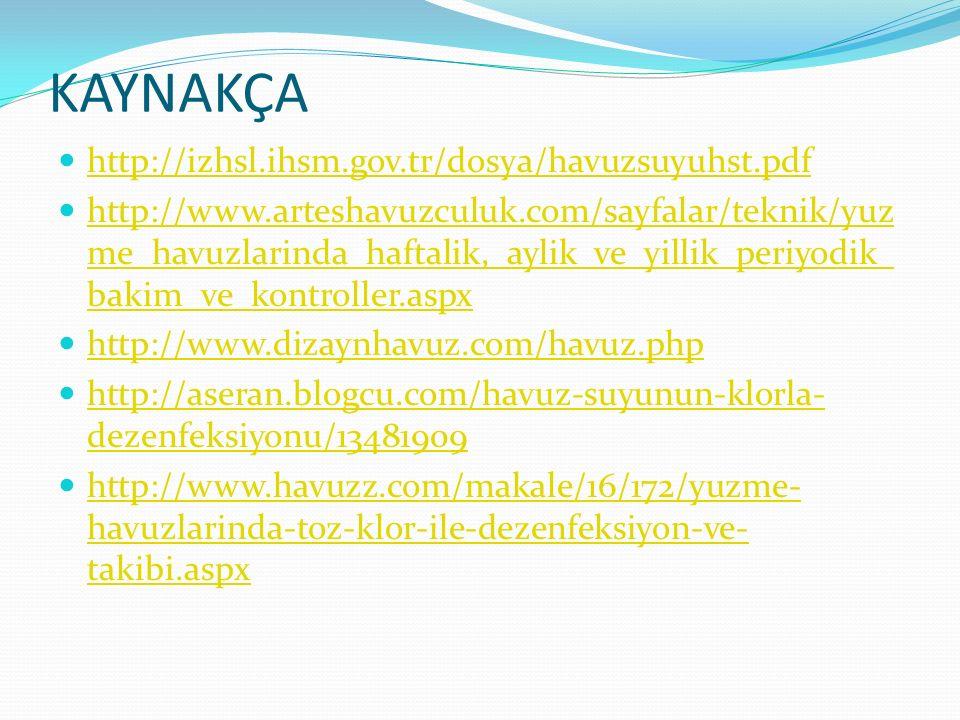 KAYNAKÇA http://izhsl.ihsm.gov.tr/dosya/havuzsuyuhst.pdf http://www.arteshavuzculuk.com/sayfalar/teknik/yuz me_havuzlarinda_haftalik,_aylik_ve_yillik_