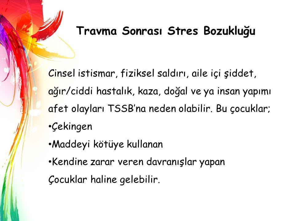Travma Sonrası Stres Bozukluğu Cinsel istismar, fiziksel saldırı, aile içi şiddet, ağır/ciddi hastalık, kaza, doğal ve ya insan yapımı afet olayları T