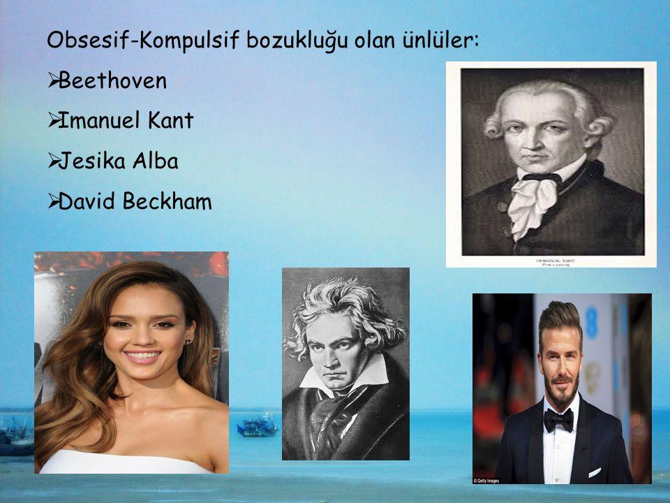 Obsesif-Kompulsif bozukluğu olan ünlüler:  Beethoven  Imanuel Kant  Jesika Alba  David Beckham