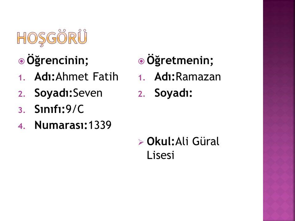  Öğrencinin; 1.Adı:Ahmet Fatih 2. Soyadı:Seven 3.