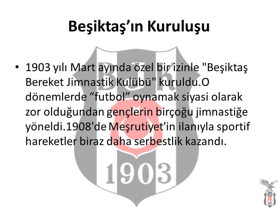 Beşiktaş'ın Kuruluşu 1903 yılı Mart ayında özel bir izinle