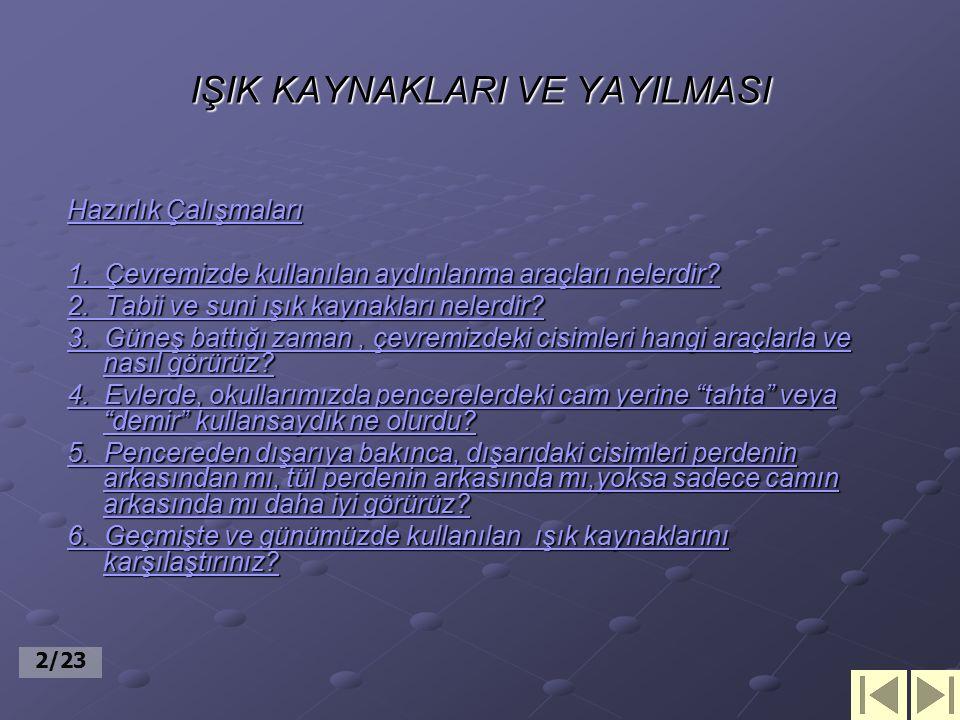 IŞIK KAYNAKLARI VE YAYILMASI Hazırlık Çalışmaları Hazırlık Çalışmaları 1.