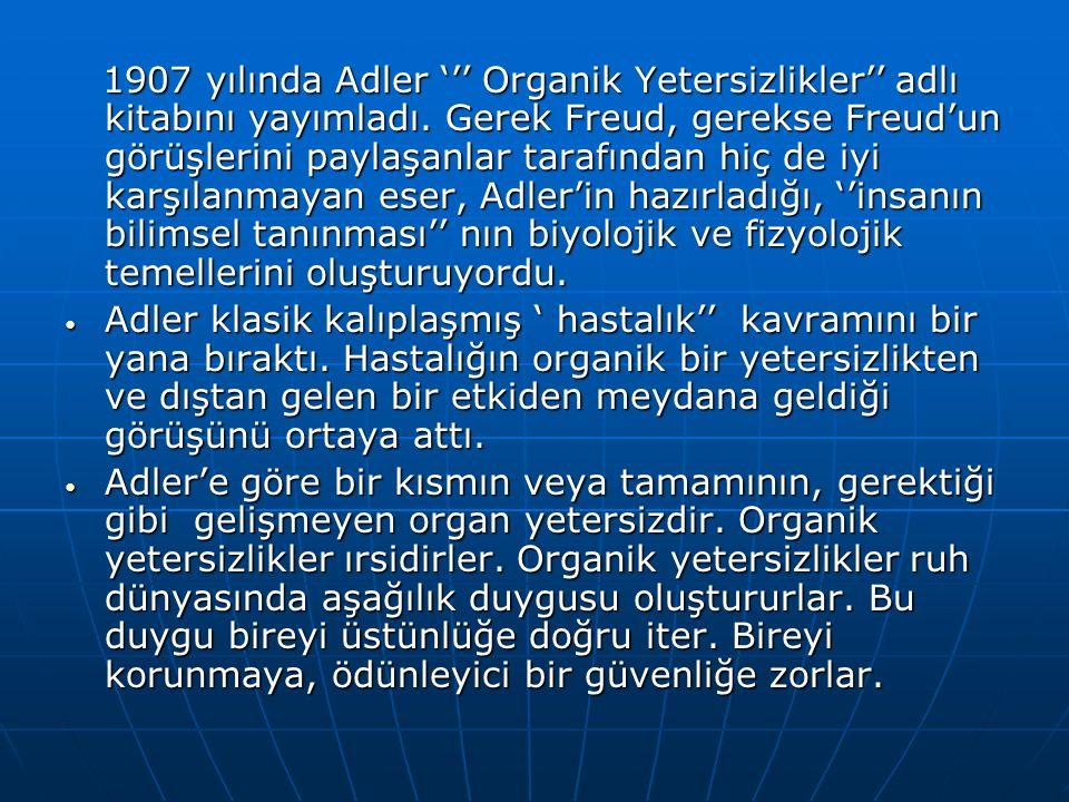 1907 yılında Adler ''' Organik Yetersizlikler'' adlı kitabını yayımladı.
