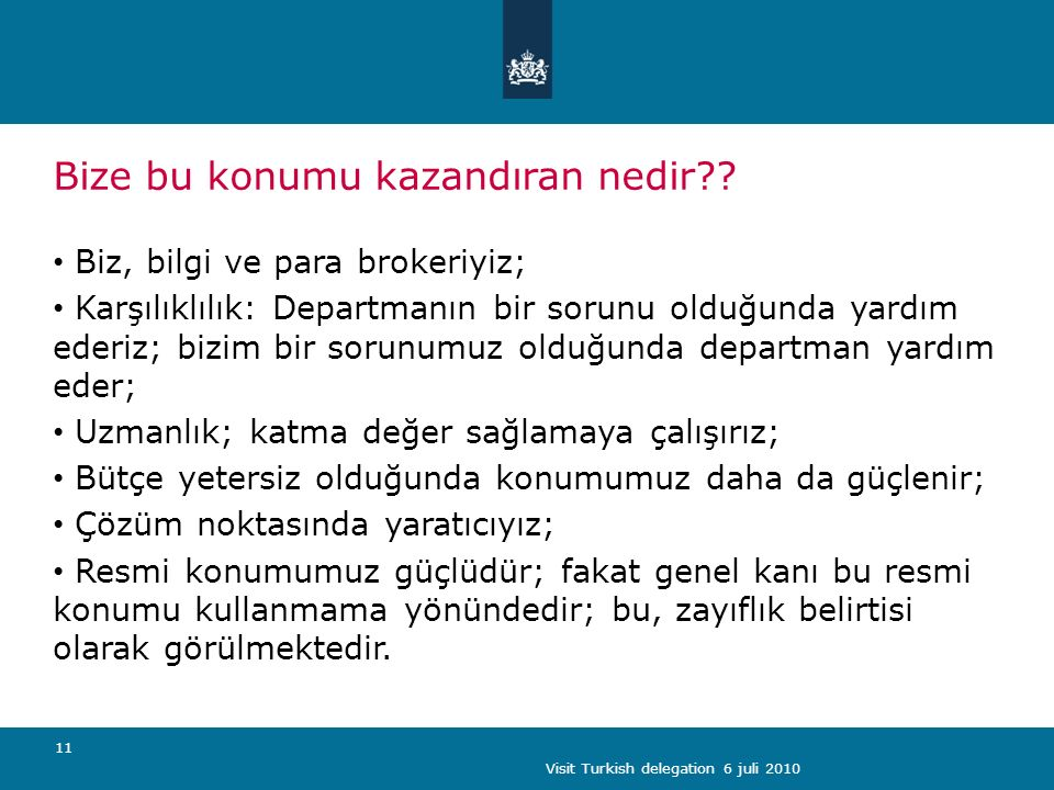 Visit Turkish delegation 6 juli 2010 11 Bize bu konumu kazandıran nedir .