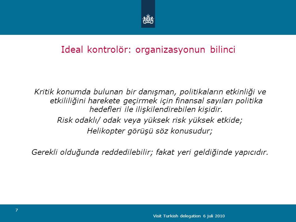 Visit Turkish delegation 6 juli 2010 7 Ideal kontrolör: organizasyonun bilinci Kritik konumda bulunan bir danışman, politikaların etkinliği ve etkililiğini harekete geçirmek için finansal sayıları politika hedefleri ile ilişkilendirebilen kişidir.