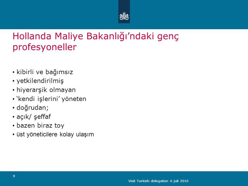 Visit Turkish delegation 6 juli 2010 9 Hollanda Maliye Bakanlığı'ndaki genç profesyoneller kibirli ve bağımsız yetkilendirilmiş hiyerarşik olmayan 'kendi işlerini' yöneten doğrudan; açık/ şeffaf bazen biraz toy üst yöneticilere kolay ulaşım