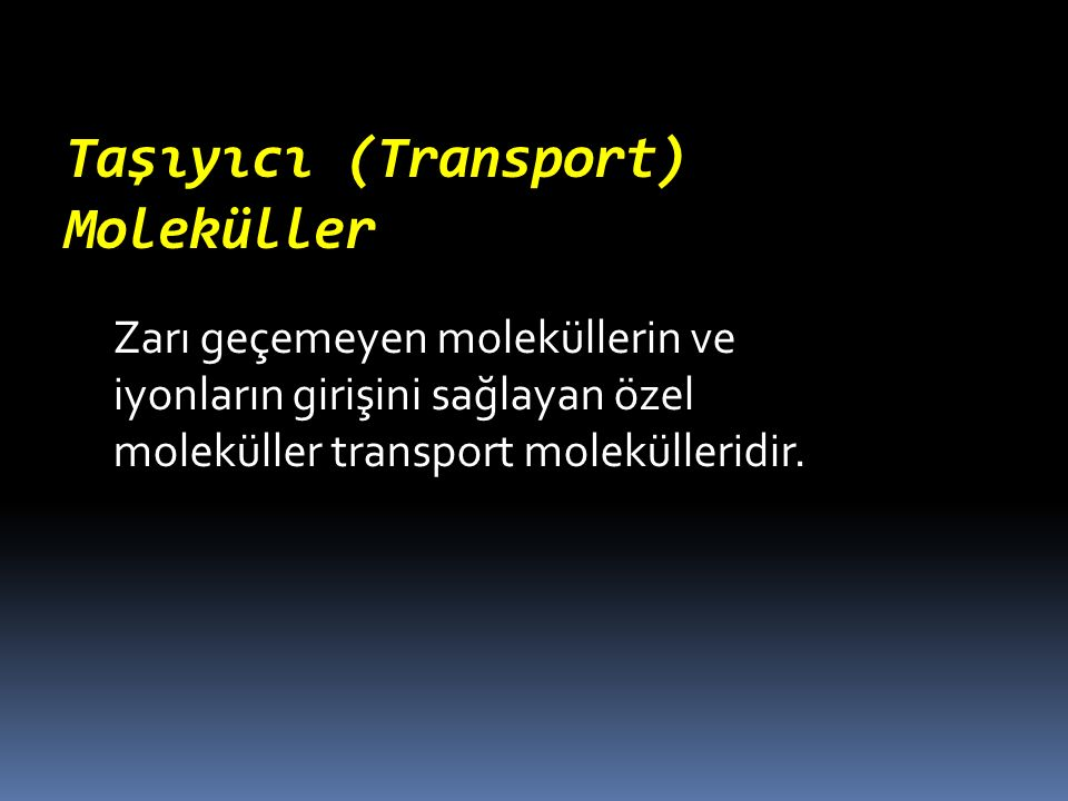 Taşıyıcı (Transport) Moleküller Zarı geçemeyen moleküllerin ve iyonların girişini sağlayan özel moleküller transport molekülleridir.