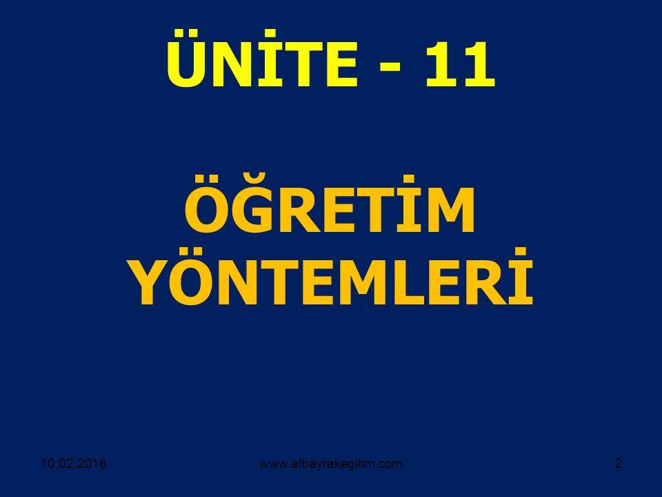 ÜNİTE - 11 ÖĞRETİM YÖNTEMLERİ 10.02.2016www.albayrakegitim.com2