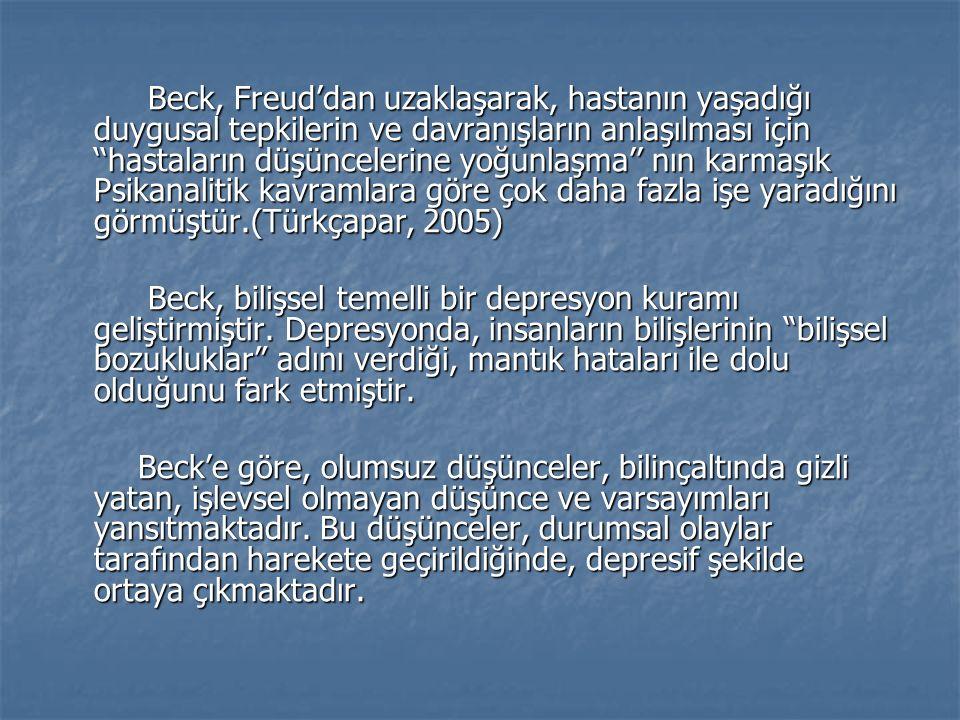 Beck, Freud'dan uzaklaşarak, hastanın yaşadığı duygusal tepkilerin ve davranışların anlaşılması için ''hastaların düşüncelerine yoğunlaşma'' nın karmaşık Psikanalitik kavramlara göre çok daha fazla işe yaradığını görmüştür.(Türkçapar, 2005) Beck, Freud'dan uzaklaşarak, hastanın yaşadığı duygusal tepkilerin ve davranışların anlaşılması için ''hastaların düşüncelerine yoğunlaşma'' nın karmaşık Psikanalitik kavramlara göre çok daha fazla işe yaradığını görmüştür.(Türkçapar, 2005) Beck, bilişsel temelli bir depresyon kuramı geliştirmiştir.