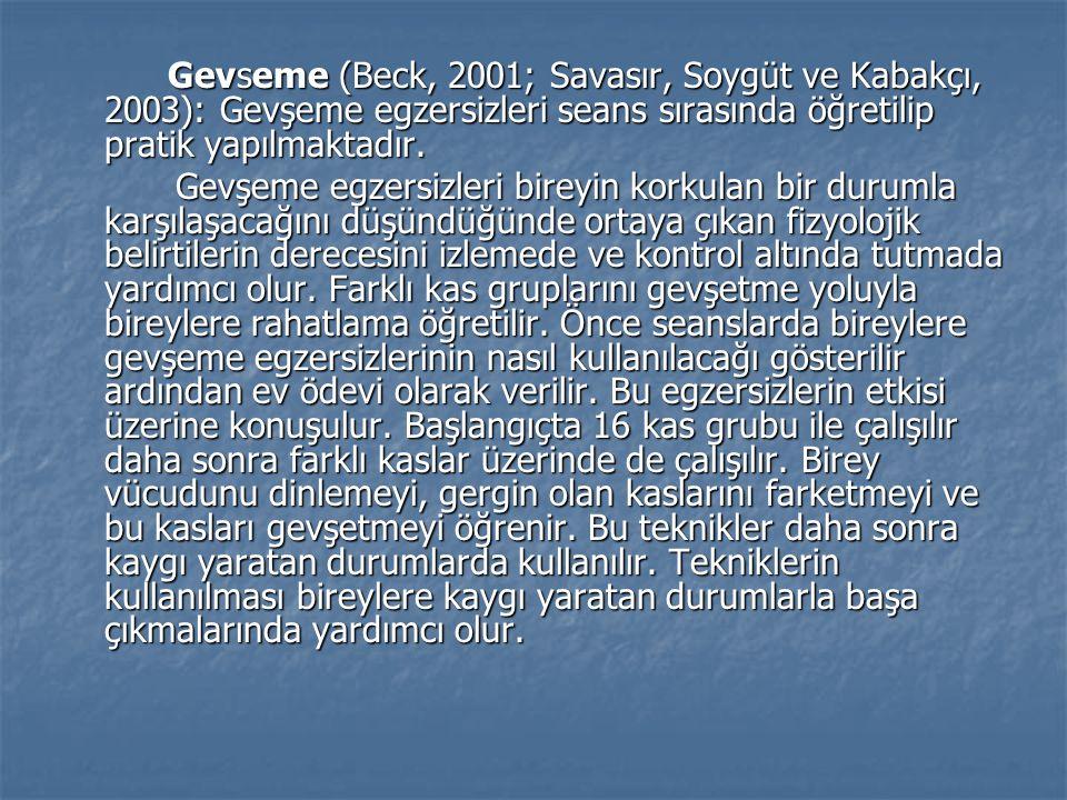 Gevseme (Beck, 2001; Savasır, Soygüt ve Kabakçı, 2003): Gevşeme egzersizleri seans sırasında öğretilip pratik yapılmaktadır.