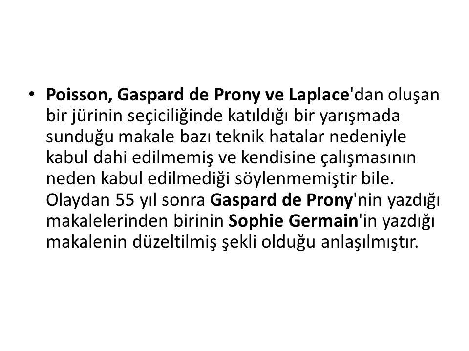 Poisson, Gaspard de Prony ve Laplace'dan oluşan bir jürinin seçiciliğinde katıldığı bir yarışmada sunduğu makale bazı teknik hatalar nedeniyle kabul d