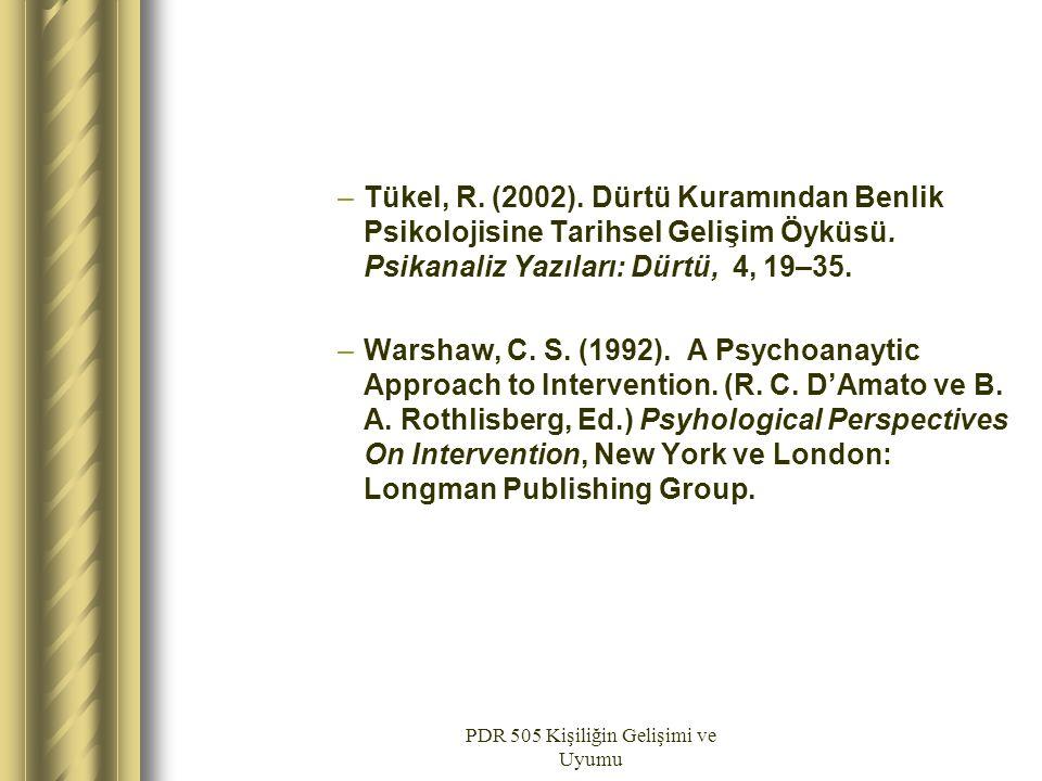 PDR 505 Kişiliğin Gelişimi ve Uyumu –Tükel, R. (2002). Dürtü Kuramından Benlik Psikolojisine Tarihsel Gelişim Öyküsü. Psikanaliz Yazıları: Dürtü, 4, 1