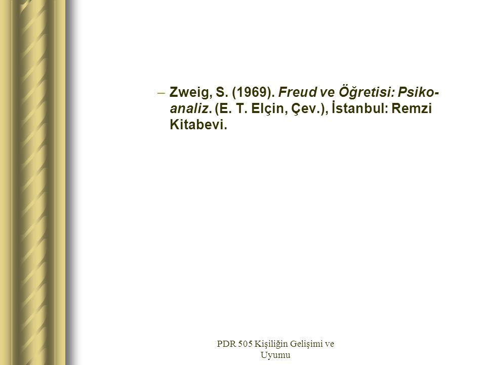 PDR 505 Kişiliğin Gelişimi ve Uyumu –Zweig, S. (1969). Freud ve Öğretisi: Psiko- analiz. (E. T. Elçin, Çev.), İstanbul: Remzi Kitabevi.