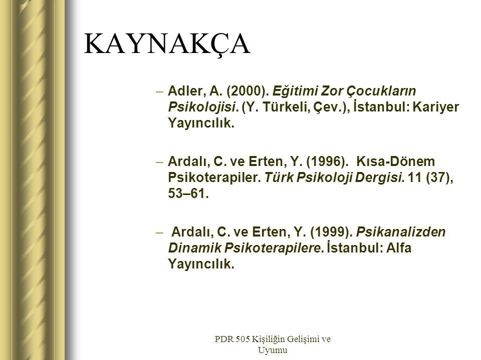 PDR 505 Kişiliğin Gelişimi ve Uyumu KAYNAKÇA –Adler, A. (2000). Eğitimi Zor Çocukların Psikolojisi. (Y. Türkeli, Çev.), İstanbul: Kariyer Yayıncılık.