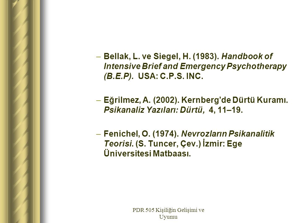 PDR 505 Kişiliğin Gelişimi ve Uyumu –Bellak, L. ve Siegel, H. (1983). Handbook of Intensive Brief and Emergency Psychotherapy (B.E.P). USA: C.P.S. INC
