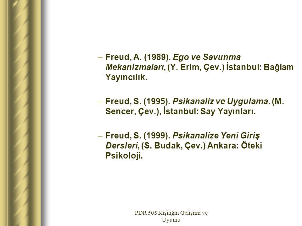 PDR 505 Kişiliğin Gelişimi ve Uyumu –Freud, A. (1989). Ego ve Savunma Mekanizmaları, (Y. Erim, Çev.) İstanbul: Bağlam Yayıncılık. –Freud, S. (1995). P