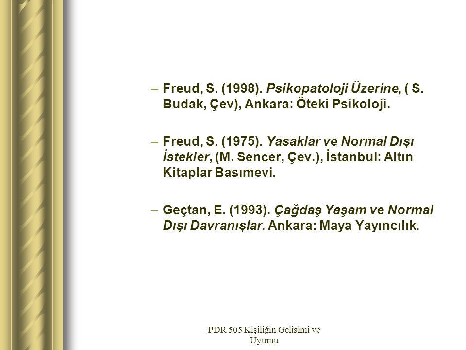 PDR 505 Kişiliğin Gelişimi ve Uyumu –Freud, S. (1998). Psikopatoloji Üzerine, ( S. Budak, Çev), Ankara: Öteki Psikoloji. –Freud, S. (1975). Yasaklar v