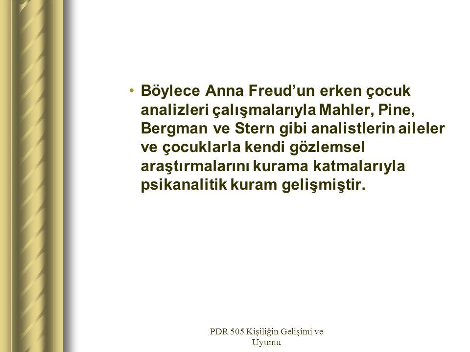 PDR 505 Kişiliğin Gelişimi ve Uyumu Böylece Anna Freud'un erken çocuk analizleri çalışmalarıyla Mahler, Pine, Bergman ve Stern gibi analistlerin ailel