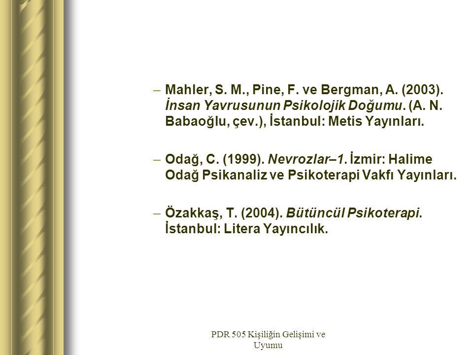 PDR 505 Kişiliğin Gelişimi ve Uyumu –Mahler, S. M., Pine, F. ve Bergman, A. (2003). İnsan Yavrusunun Psikolojik Doğumu. (A. N. Babaoğlu, çev.), İstanb