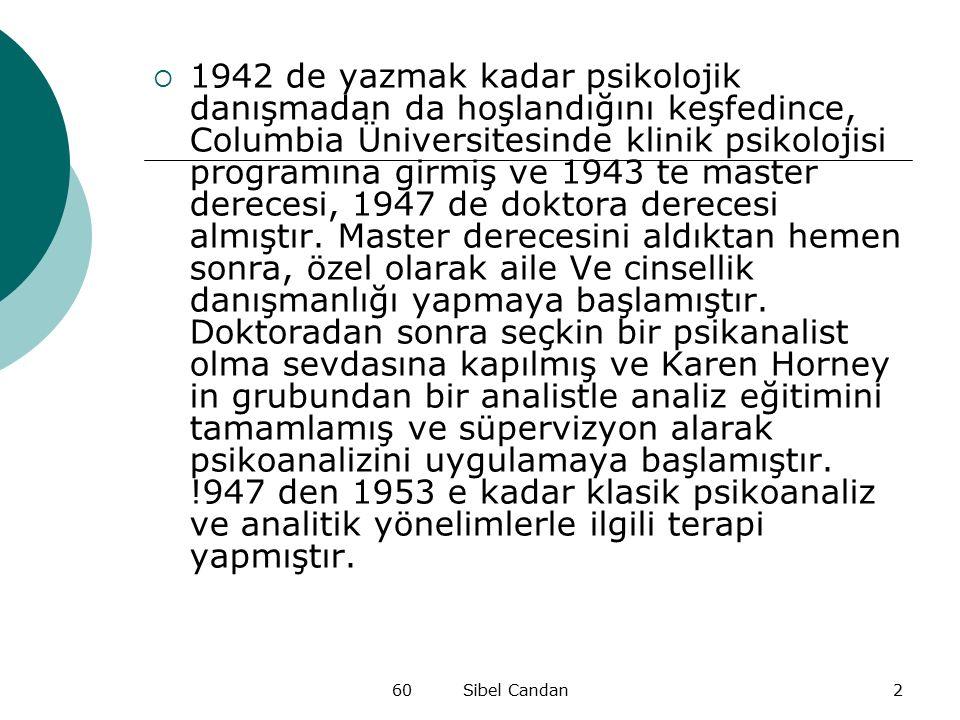 60 Sibel Candan2  1942 de yazmak kadar psikolojik danışmadan da hoşlandığını keşfedince, Columbia Üniversitesinde klinik psikolojisi programına girmi