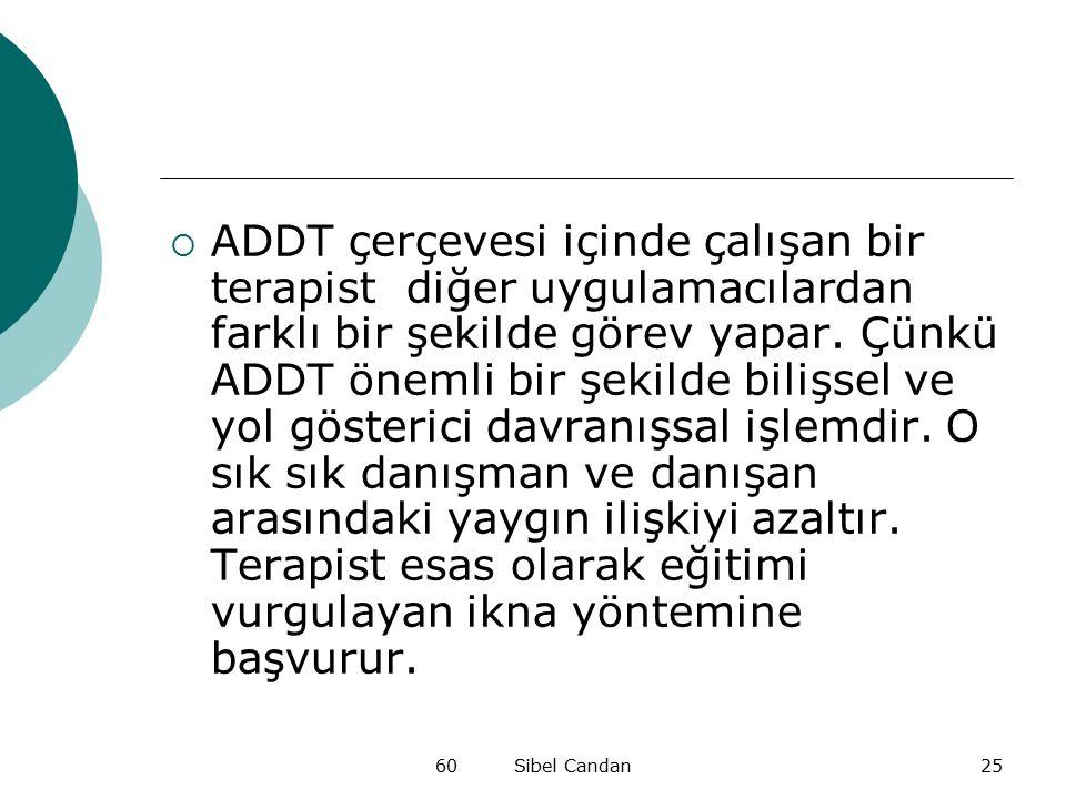 60 Sibel Candan25  ADDT çerçevesi içinde çalışan bir terapist diğer uygulamacılardan farklı bir şekilde görev yapar. Çünkü ADDT önemli bir şekilde bi