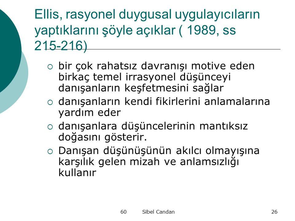 60 Sibel Candan26 Ellis, rasyonel duygusal uygulayıcıların yaptıklarını şöyle açıklar ( 1989, ss 215-216)  bir çok rahatsız davranışı motive eden bir