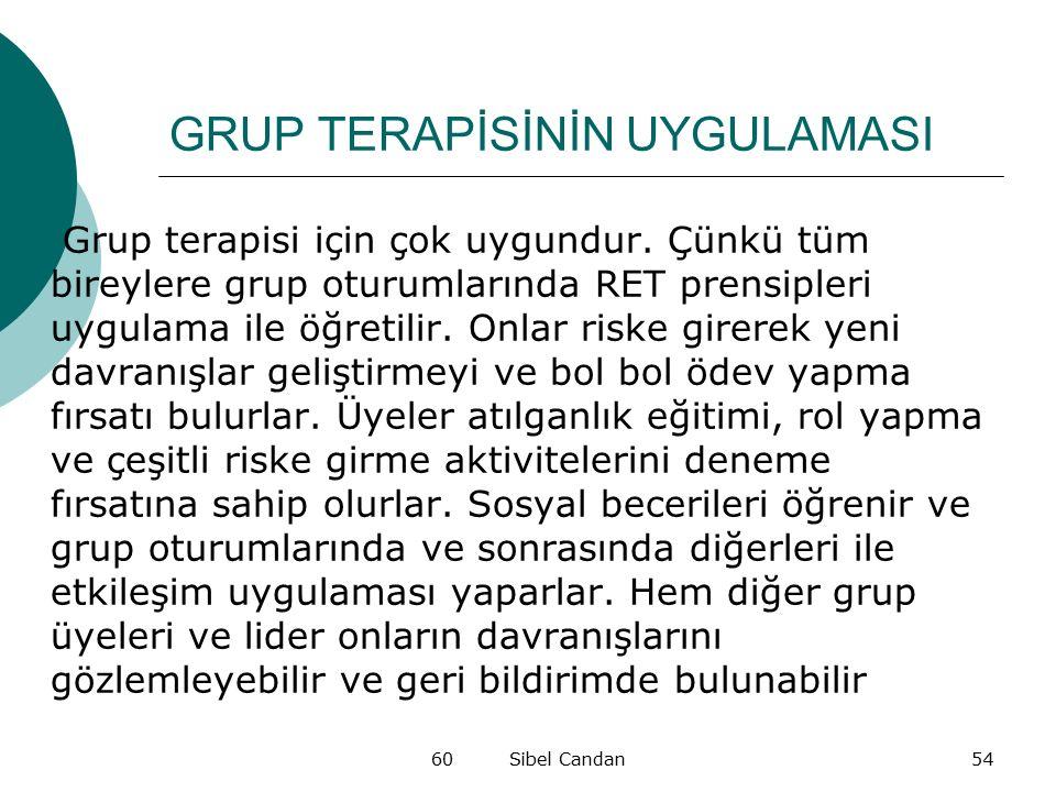 60 Sibel Candan54 GRUP TERAPİSİNİN UYGULAMASI Grup terapisi için çok uygundur. Çünkü tüm bireylere grup oturumlarında RET prensipleri uygulama ile öğr