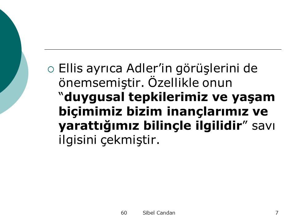 """60 Sibel Candan7  Ellis ayrıca Adler'in görüşlerini de önemsemiştir. Özellikle onun """"duygusal tepkilerimiz ve yaşam biçimimiz bizim inançlarımız ve y"""