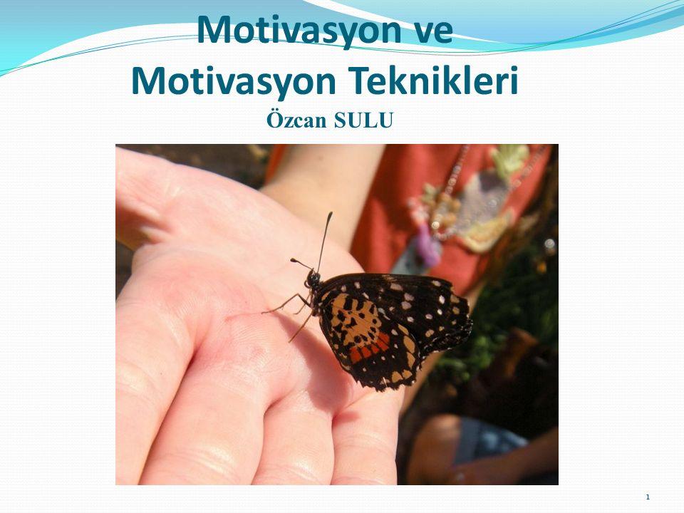 Motivasyon ve Motivasyon Teknikleri Özcan SULU 1