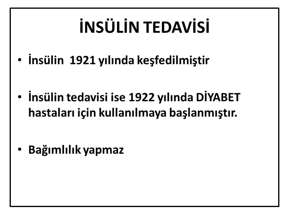 İNSÜLİN TEDAVİSİ İnsülin 1921 yılında keşfedilmiştir İnsülin tedavisi ise 1922 yılında DİYABET hastaları için kullanılmaya başlanmıştır.