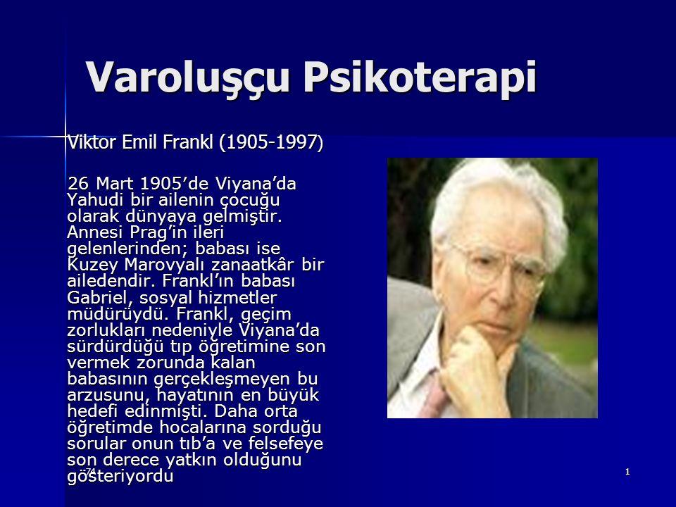 741 Varoluşçu Psikoterapi Viktor Emil Frankl (1905-1997 ) Viktor Emil Frankl (1905-1997 ) 26 Mart 1905′de Viyana'da Yahudi bir ailenin çocuğu olarak d